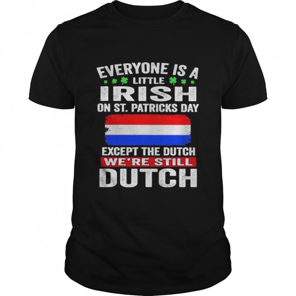 Everyone Is A Little Irish on St Patricks Day Except Norwegians We're Still Dutch  Classic Men's T-shirt