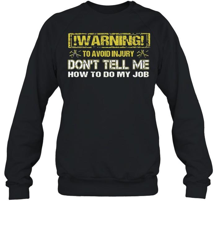 Warning To Avoid Injury Don't Tell Me How To Do My Job  Unisex Sweatshirt