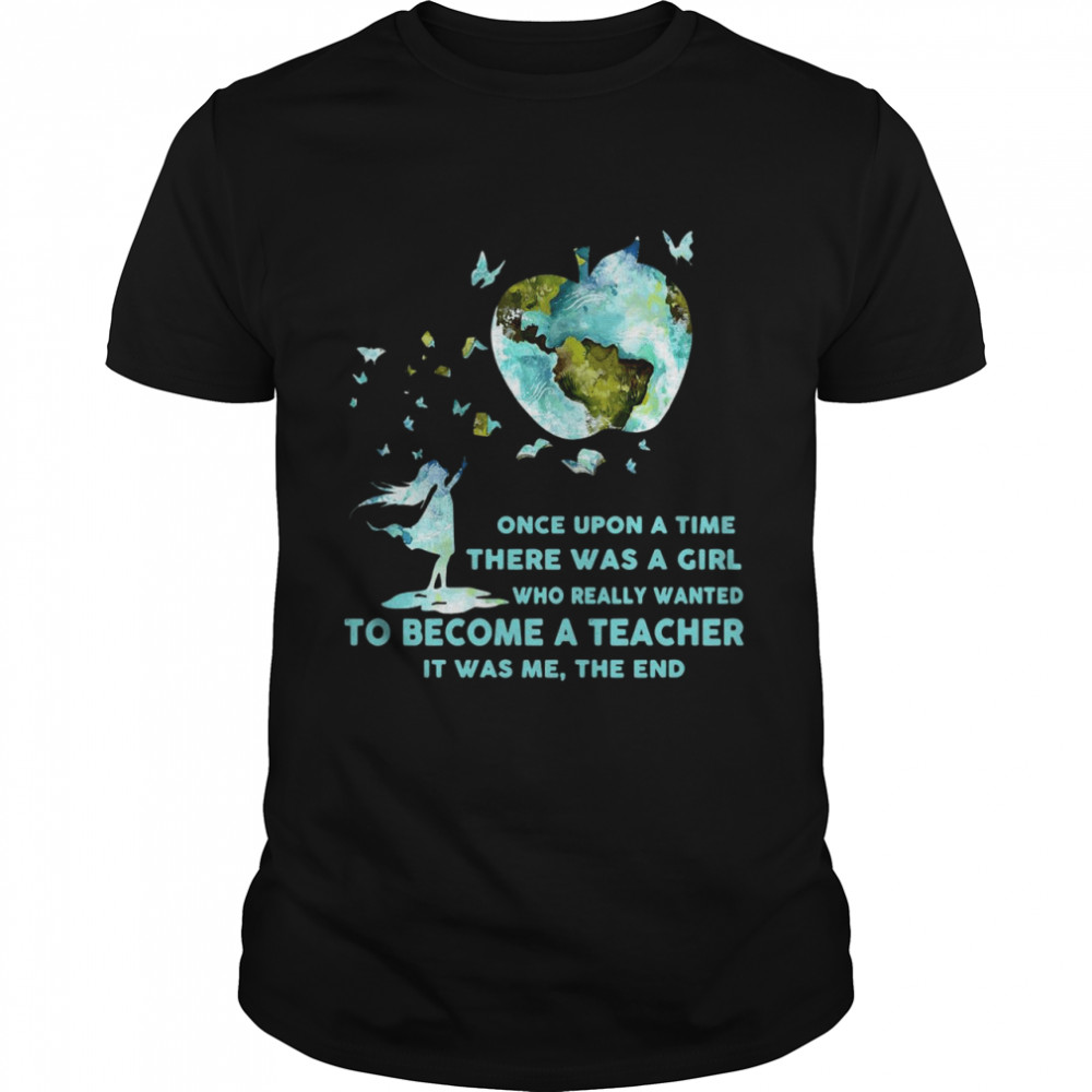 Once Upon A Time There Was A Girl Who Really Wanted Become A Teacher It Was Me The End T-shirt Classic Men's T-shirt