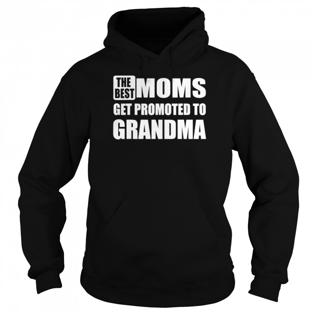 The Best Moms Get Promoted to Grandma Relationship  Unisex Hoodie