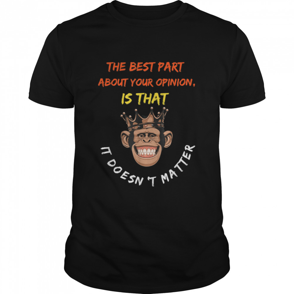 The Best Part About Your Opinion Is That It Doesn't Matter  Classic Men's T-shirt