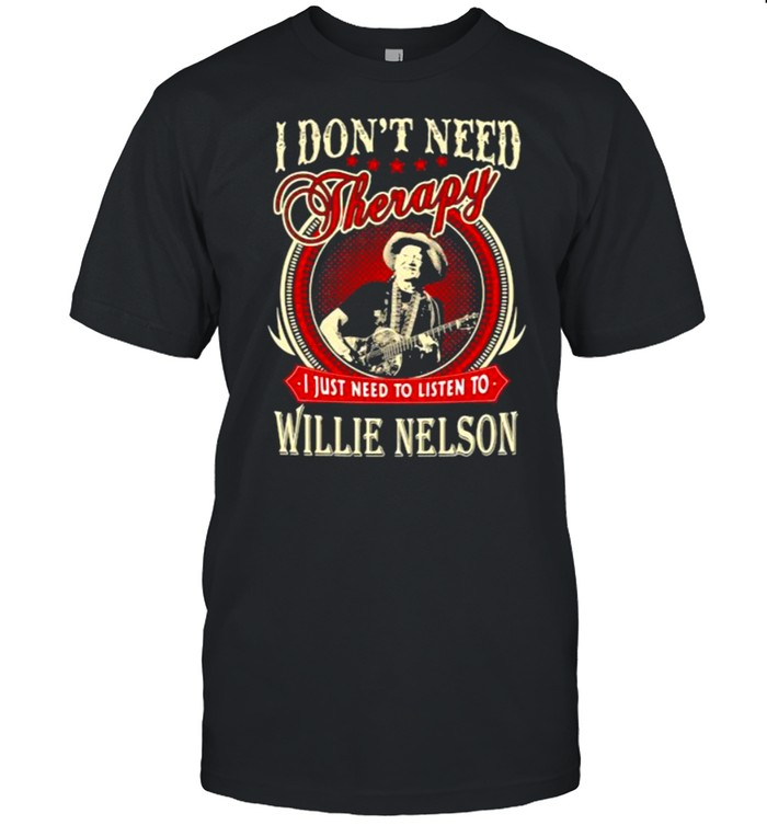 I Don't Need Therapy I Just Need to Listen To Willie Nelson  Classic Men's T-shirt